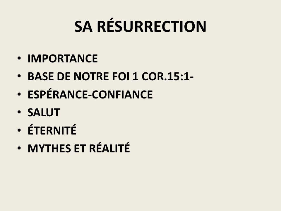 SA RÉSURRECTION IMPORTANCE BASE DE NOTRE FOI 1 COR.15:1- ESPÉRANCE-CONFIANCE SALUT ÉTERNITÉ MYTHES ET RÉALITÉ