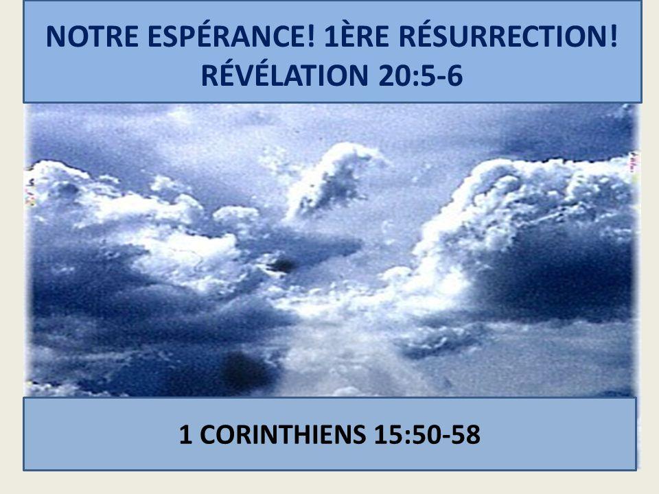 NOTRE ESPÉRANCE! 1ÈRE RÉSURRECTION! RÉVÉLATION 20:5-6 1 CORINTHIENS 15:50-58