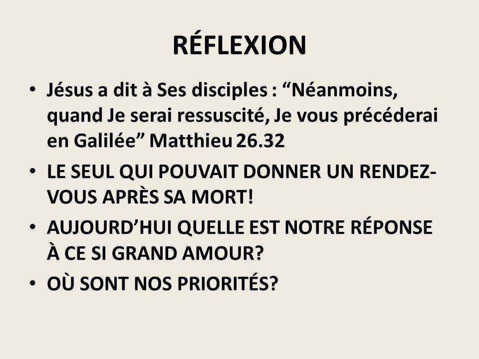 RÉFLEXION Jésus a dit à Ses disciples : Néanmoins, quand Je serai ressuscité, Je vous précéderai en Galilée Matthieu 26.32 LE SEUL QUI POUVAIT DONNER
