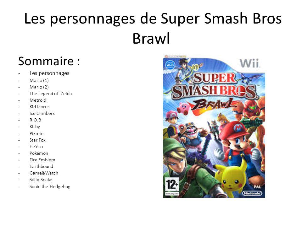 Les personnages de Super Smash Bros Brawl Sommaire : -Les personnages -M-Mario (1) -M-Mario (2) -T-The Legend of Zelda -M-Metroid -K-Kid Icarus -I-Ice