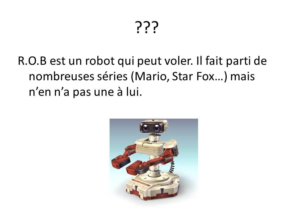 ??? R.O.B est un robot qui peut voler. Il fait parti de nombreuses séries (Mario, Star Fox…) mais nen na pas une à lui.