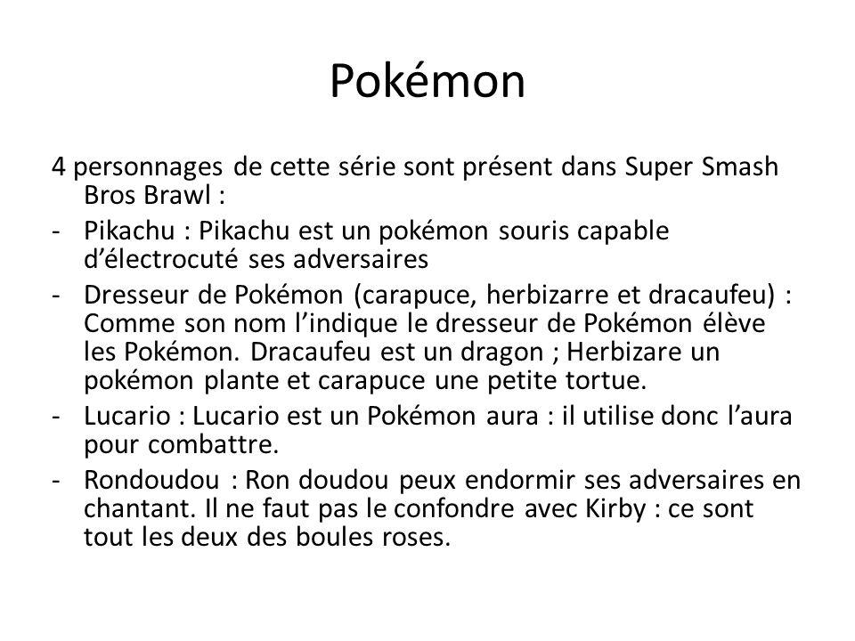Pokémon 4 personnages de cette série sont présent dans Super Smash Bros Brawl : -Pikachu : Pikachu est un pokémon souris capable délectrocuté ses adve