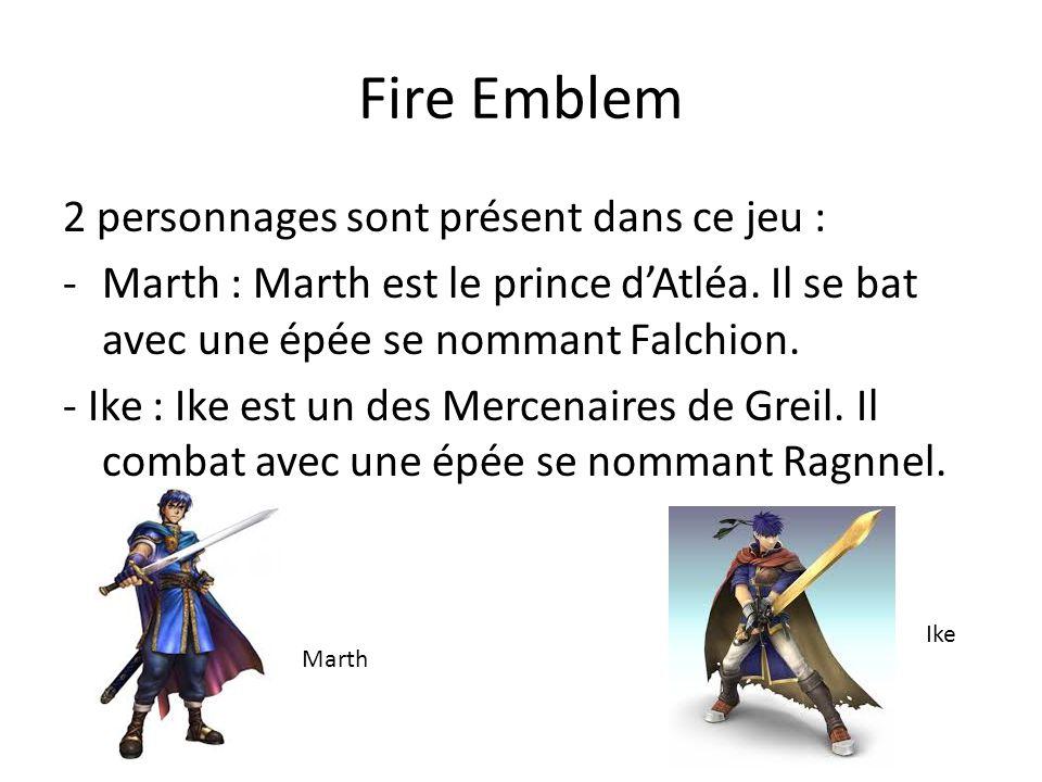 Fire Emblem 2 personnages sont présent dans ce jeu : -M-Marth : Marth est le prince dAtléa. Il se bat avec une épée se nommant Falchion. - Ike : Ike e