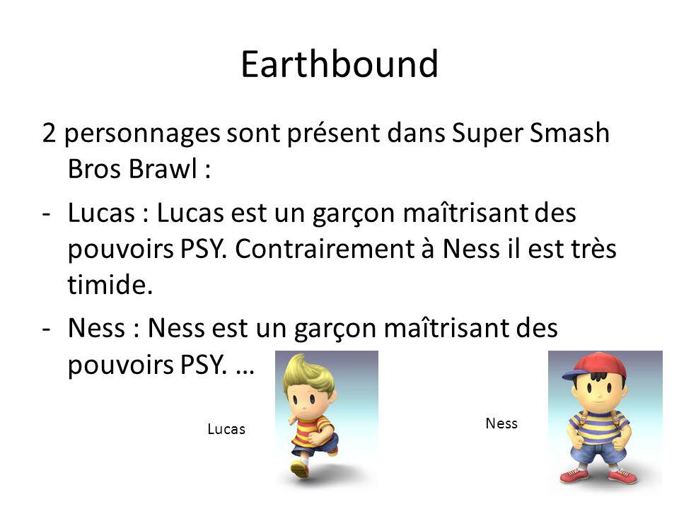 Earthbound 2 personnages sont présent dans Super Smash Bros Brawl : -Lucas : Lucas est un garçon maîtrisant des pouvoirs PSY. Contrairement à Ness il