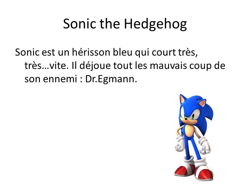 Sonic the Hedgehog Sonic est un hérisson bleu qui court très, très…vite. Il déjoue tout les mauvais coup de son ennemi : Dr.Egmann.