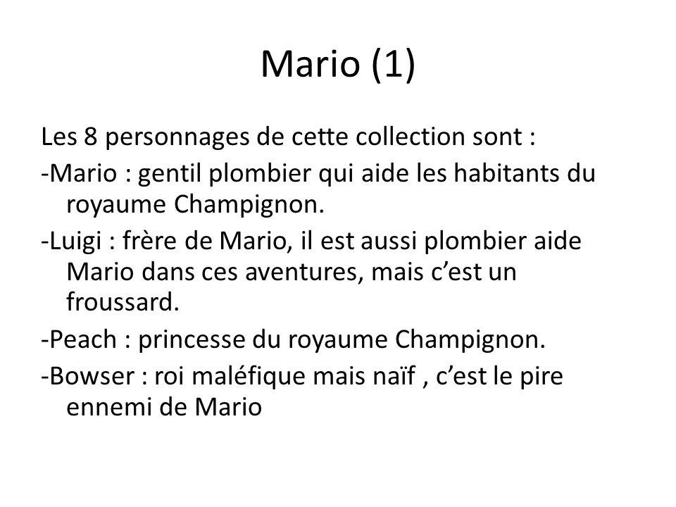 Mario (1) Les 8 personnages de cette collection sont : -Mario : gentil plombier qui aide les habitants du royaume Champignon. -Luigi : frère de Mario,