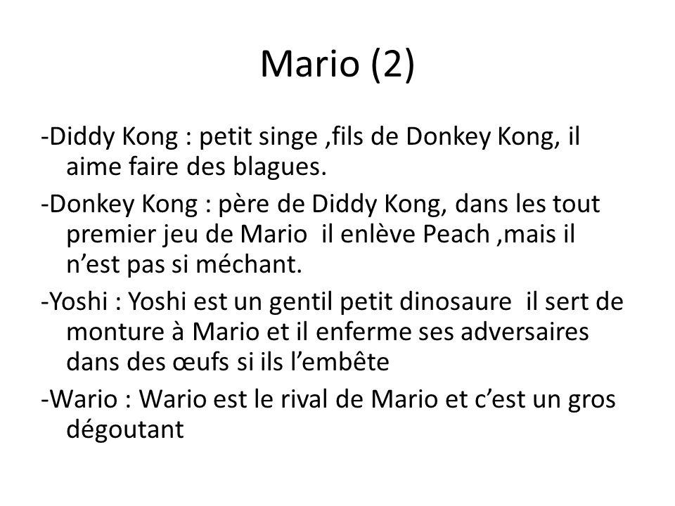 Mario (2) -Diddy Kong : petit singe,fils de Donkey Kong, il aime faire des blagues. -Donkey Kong : père de Diddy Kong, dans les tout premier jeu de Ma