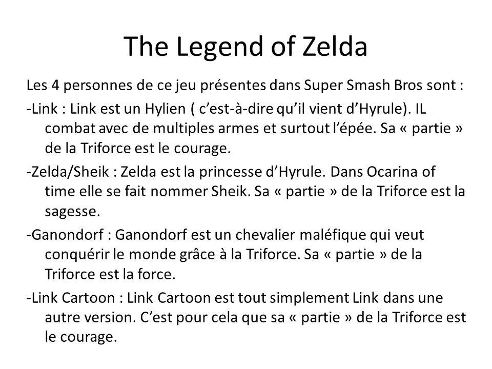 The Legend of Zelda Les 4 personnes de ce jeu présentes dans Super Smash Bros sont : -Link : Link est un Hylien ( cest-à-dire quil vient dHyrule). IL