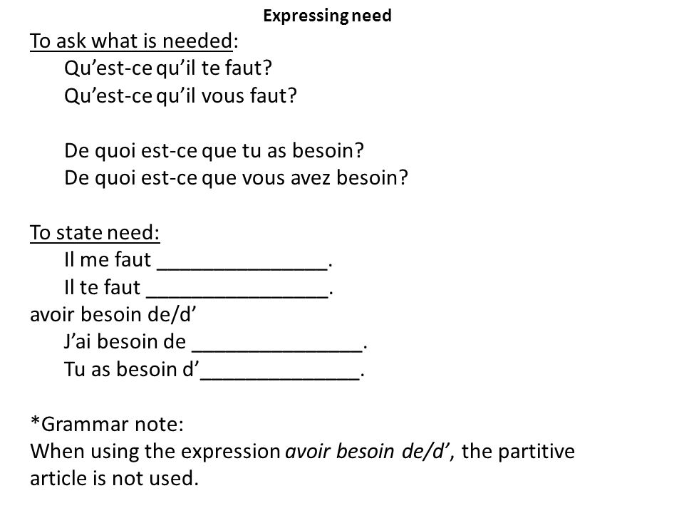 Expressing need To ask what is needed: Quest-ce quil te faut.