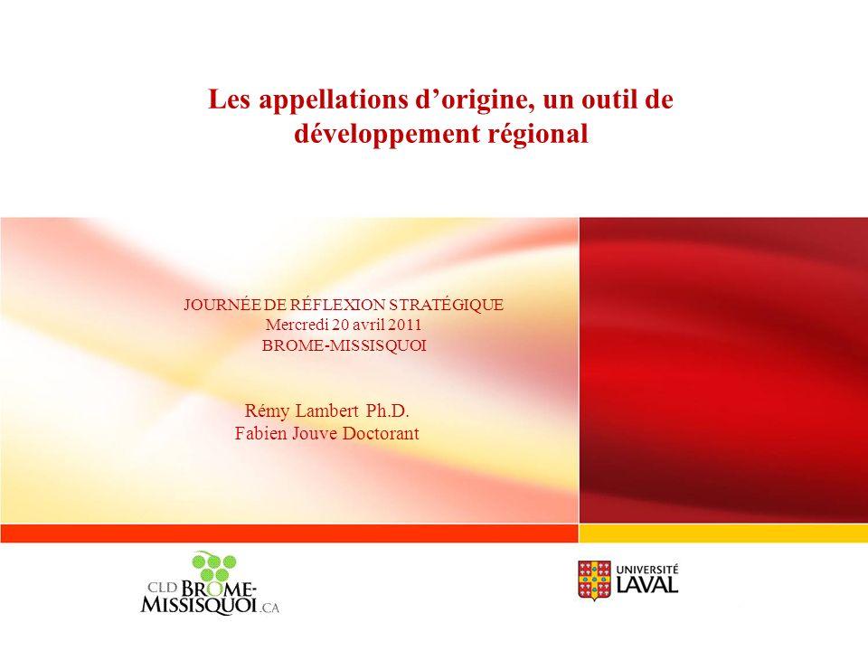 Les appellations dorigine, un outil de développement régional Rémy Lambert Ph.D. Fabien Jouve Doctorant JOURNÉE DE RÉFLEXION STRATÉGIQUE Mercredi 20 a
