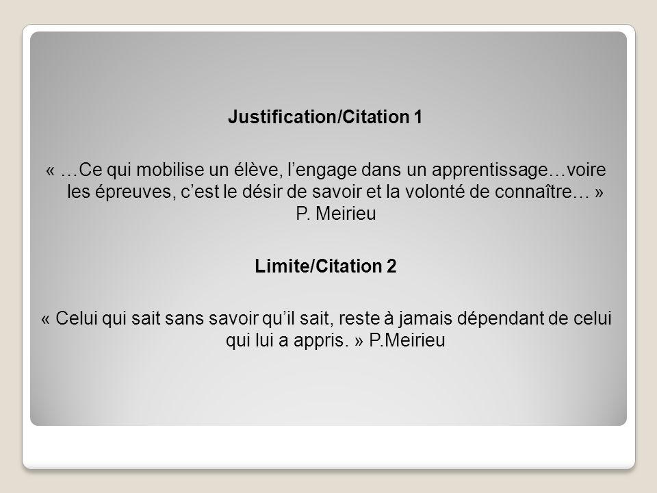 Justification/Citation 1 « …Ce qui mobilise un élève, lengage dans un apprentissage…voire les épreuves, cest le désir de savoir et la volonté de connaître… » P.