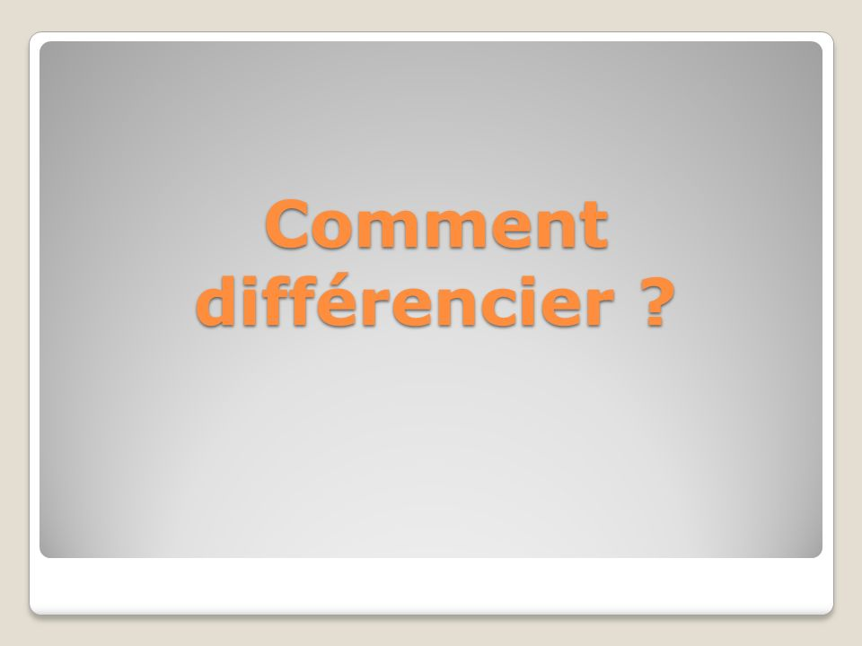 Comment différencier ?