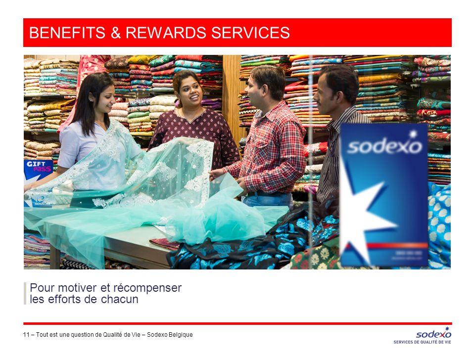 BENEFITS & REWARDS SERVICES 11 –Tout est une question de Qualité de Vie – Sodexo Belgique Pour motiver et récompenser les efforts de chacun