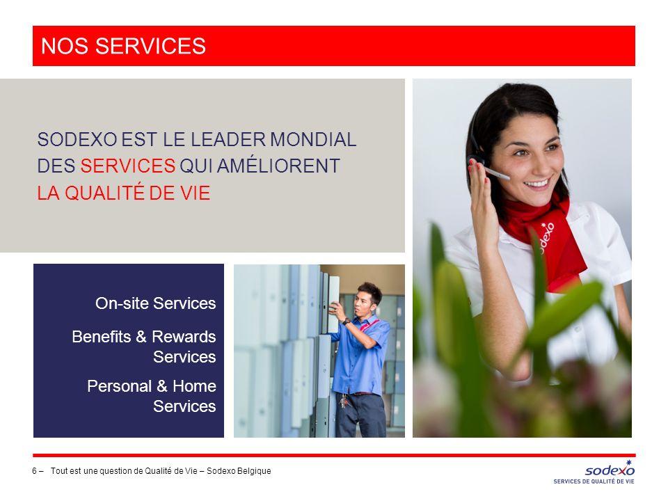 ON-SITE SERVICES 7 –Tout est une question de Qualité de Vie – Sodexo Belgique Pour assurer le bien-être des personnes, nous optimisons les manières de travailler et veillons au bon fonctionnement et à la sécurité des installations