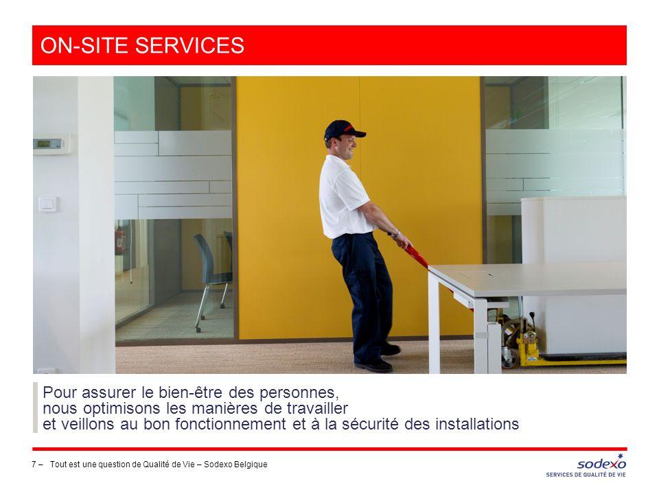 ON-SITE SERVICES 7 –Tout est une question de Qualité de Vie – Sodexo Belgique Pour assurer le bien-être des personnes, nous optimisons les manières de