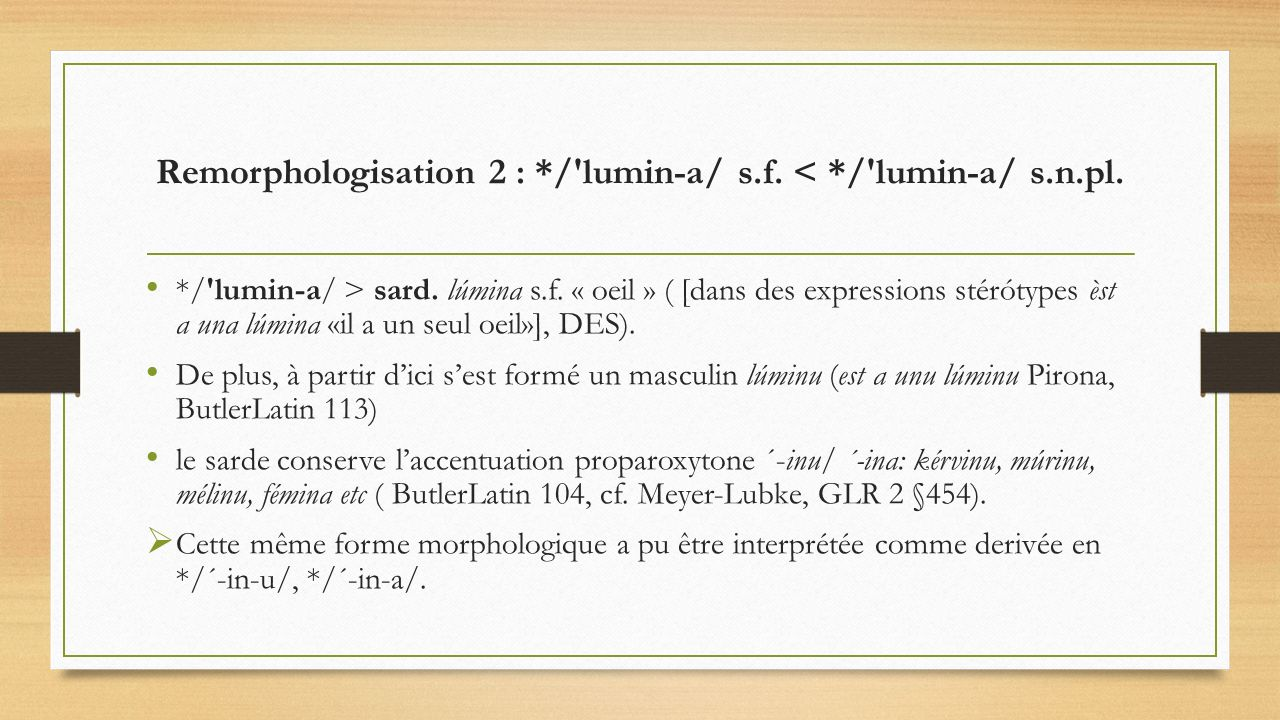 Remorphologisation 2 : */ lumin-a/ s.f.< */ lumin-a/ s.n.pl.