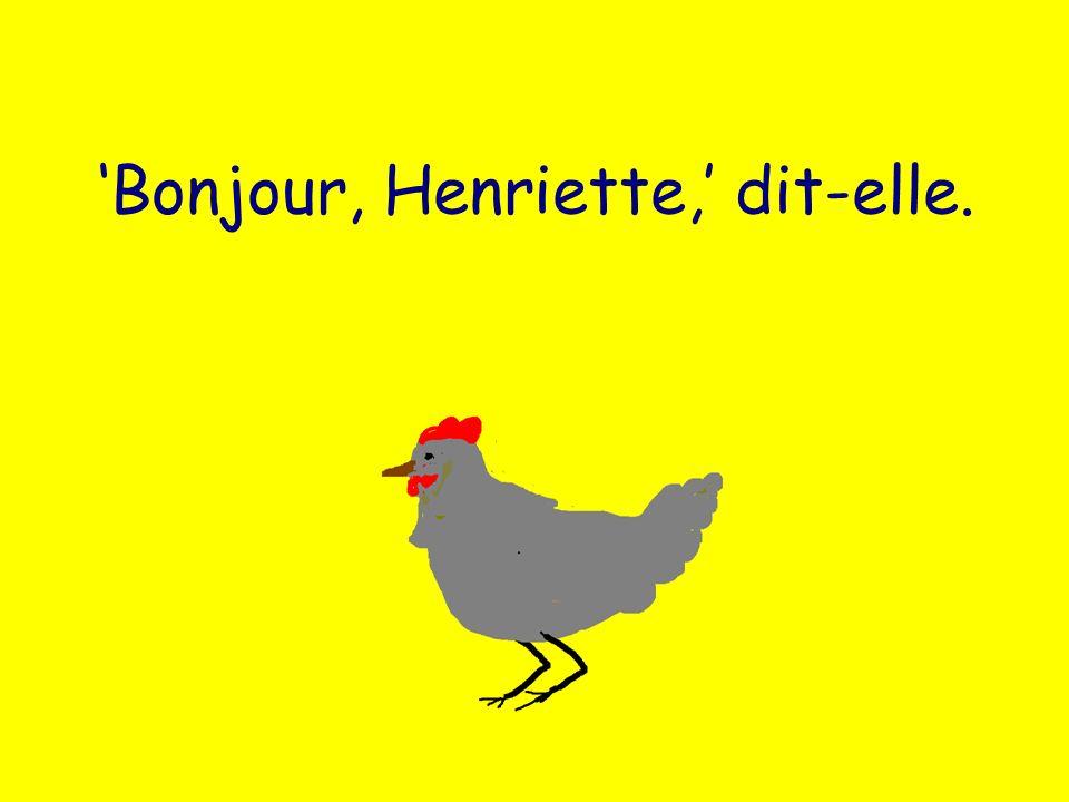 Bonjour, Henriette, dit-elle.