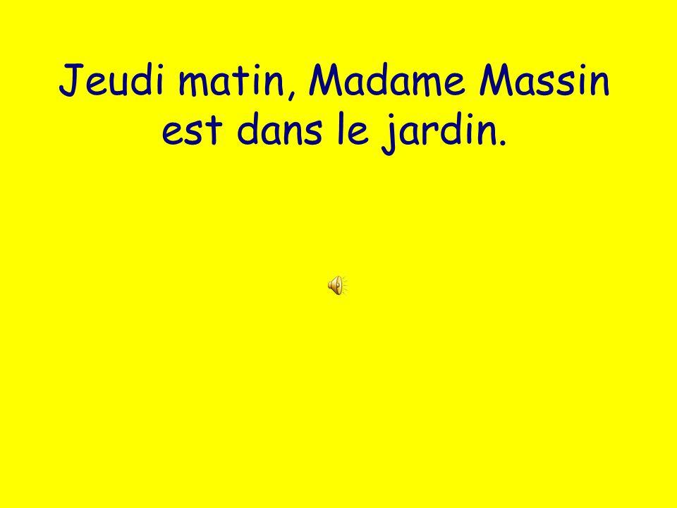 Jeudi matin, Madame Massin est dans le jardin.