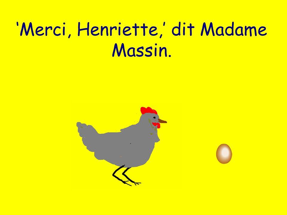 Merci, Henriette, dit Madame Massin.