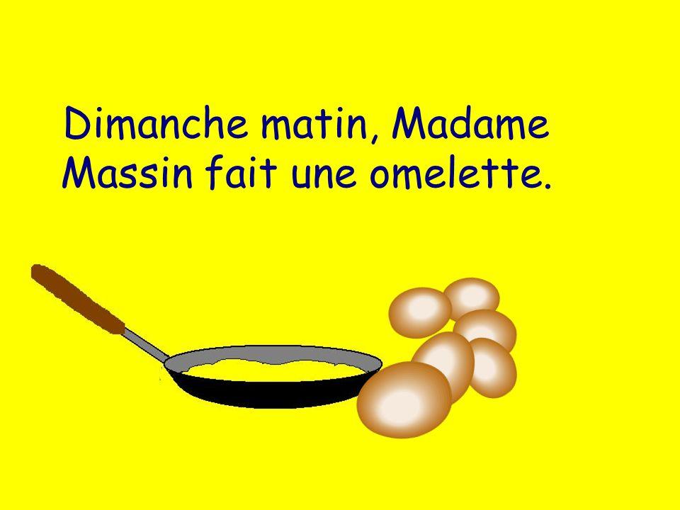 Dimanche matin, Madame Massin fait une omelette.