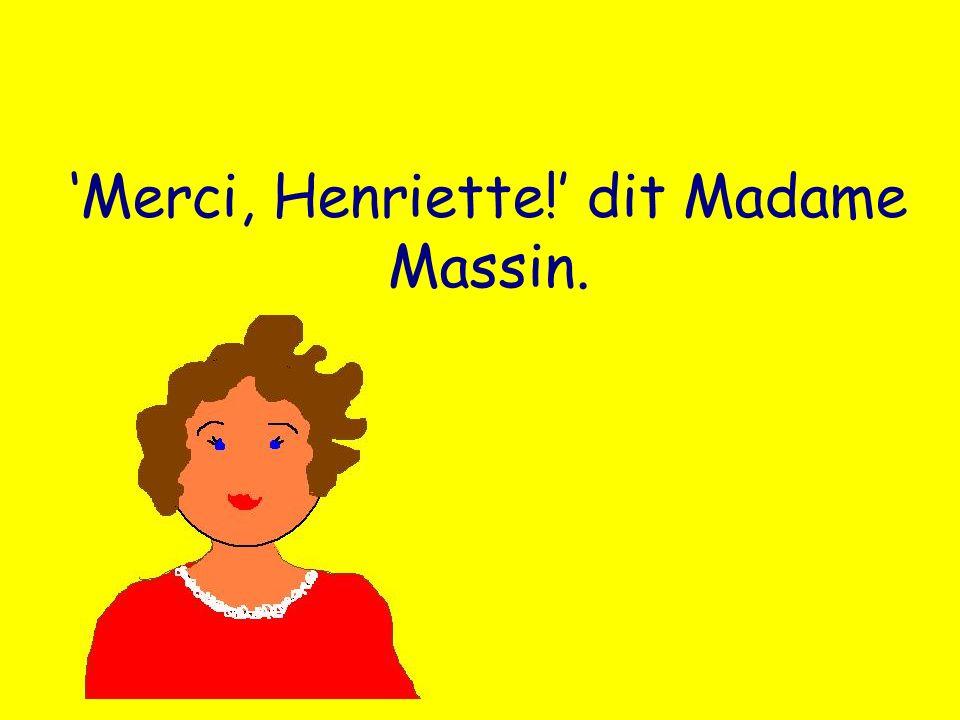 Merci, Henriette! dit Madame Massin.
