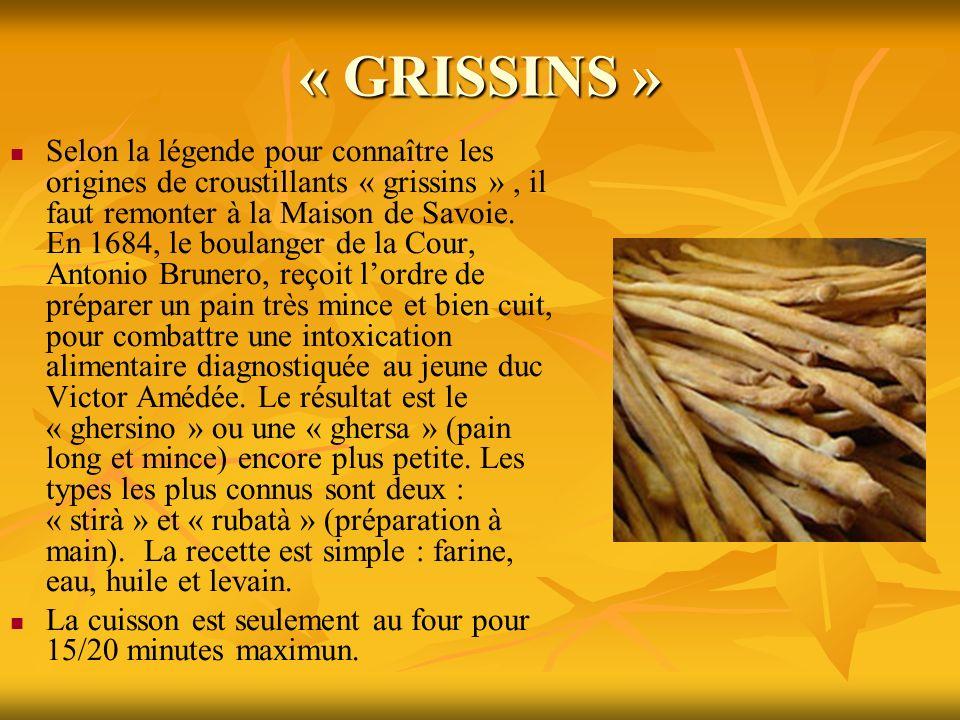 « GRISSINS » Selon la légende pour connaître les origines de croustillants « grissins », il faut remonter à la Maison de Savoie. En 1684, le boulanger