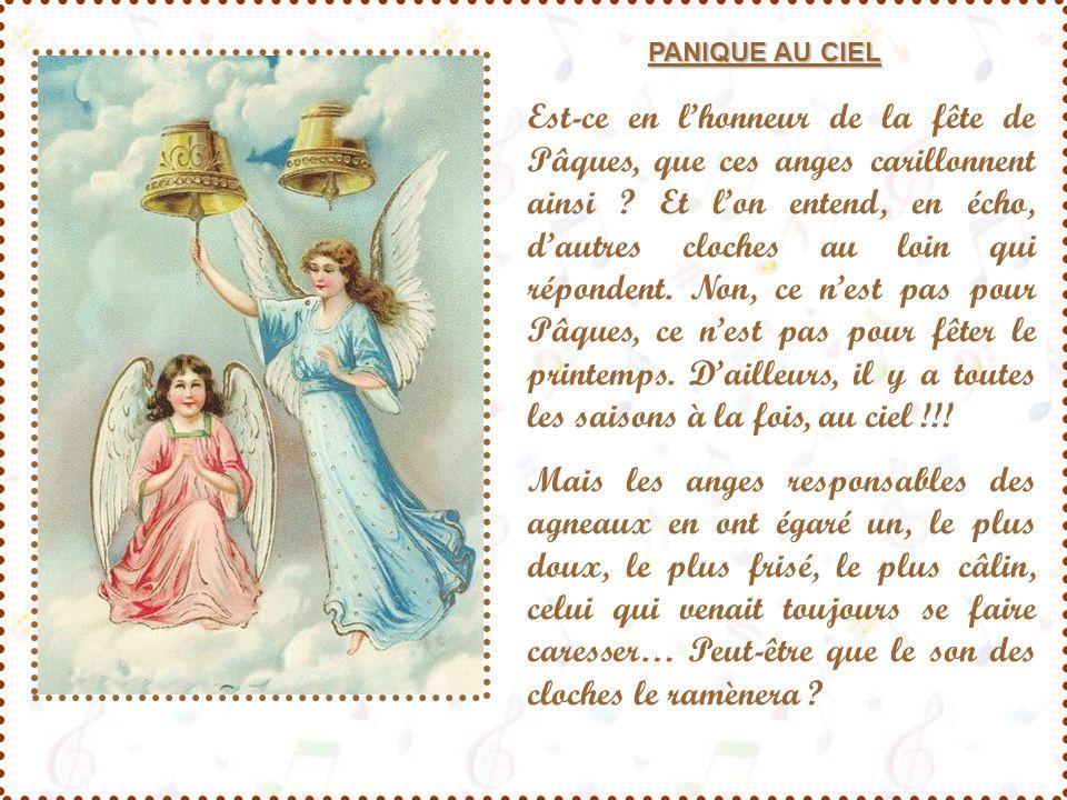 PANIQUE AU CIEL Est-ce en lhonneur de la fête de Pâques, que ces anges carillonnent ainsi .