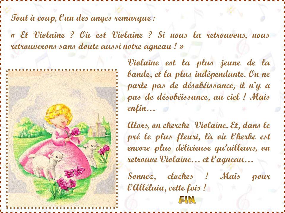 Tout à coup, lun des anges remarque : « Et Violaine .