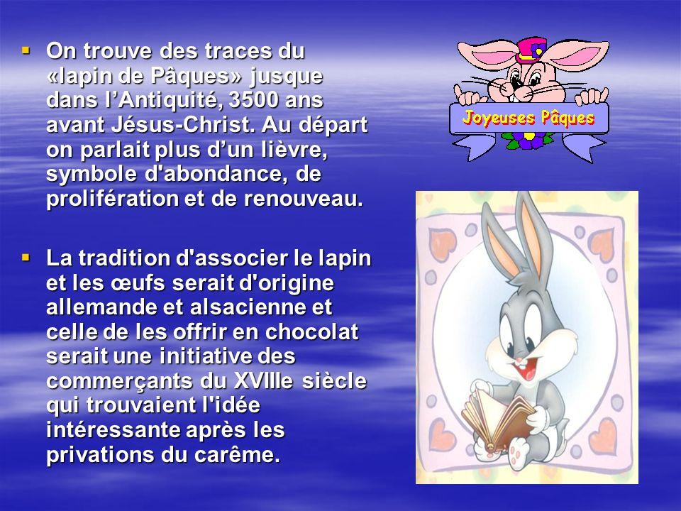 On trouve des traces du «lapin de Pâques» jusque dans lAntiquité, 3500 ans avant Jésus-Christ.