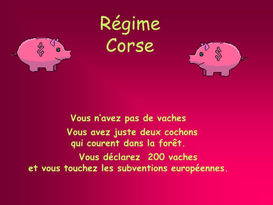Régime Corse Vous navez pas de vaches Vous déclarez 200 vaches et vous touchez les subventions européennes.