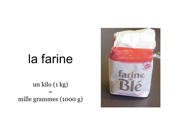 la farine un kilo (1 kg) = mille grammes (1000 g)