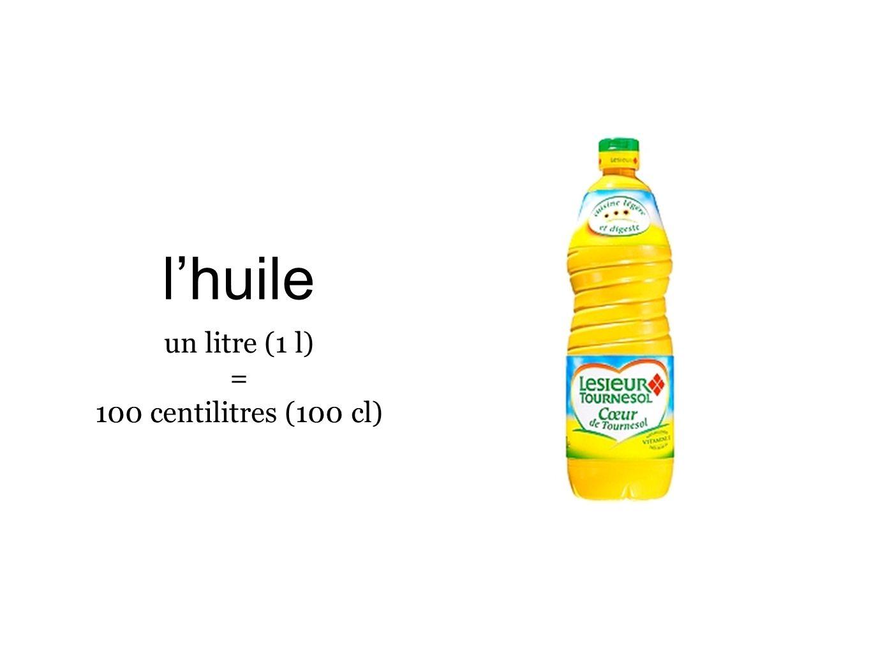 lhuile un litre (1 l) = 100 centilitres (100 cl)