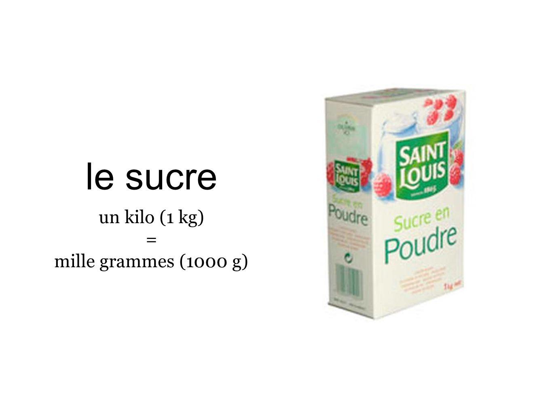 le sucre un kilo (1 kg) = mille grammes (1000 g)