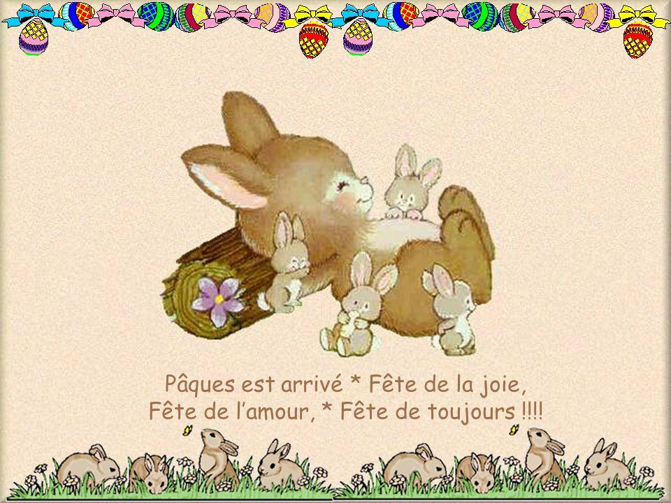 Pâques est arrivé * Fête de la joie, Fête de lamour, * Fête de toujours !!!!
