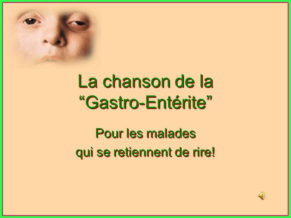 La chanson de la Gastro-Entérite Pour les malades qui se retiennent de rire.