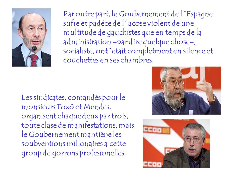 Par outre part, le Goubernement de l´Espagne sufre et padéce de l´acose violent de une multitude de gauchistes que en temps de la administration –par dire quelque chose–, socialiste, ont´etait completment en silence et couchettes en ses chambres.