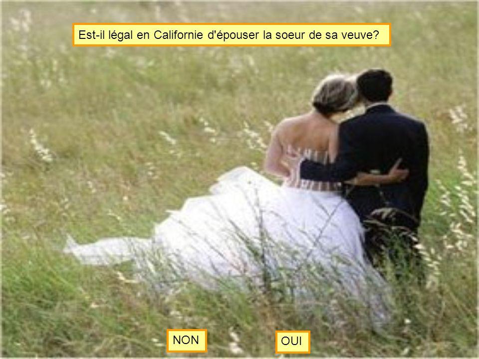 Est-il légal en Californie d épouser la soeur de sa veuve? NON OUI