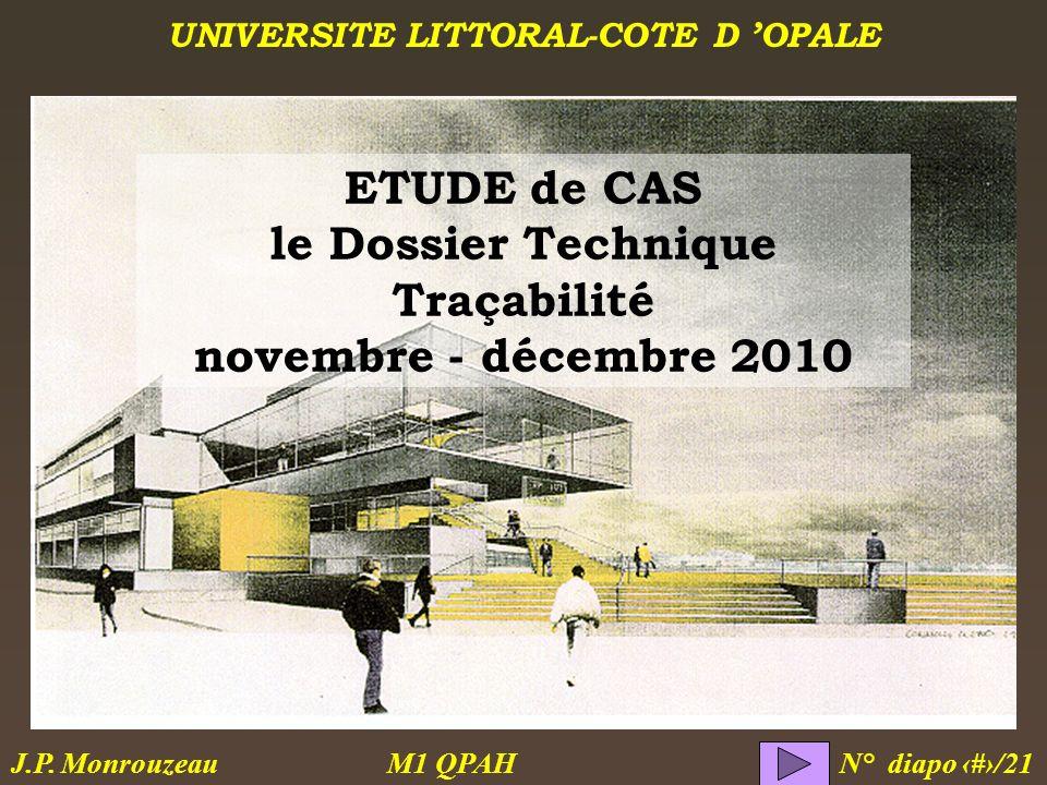 UNIVERSITE LITTORAL-COTE D OPALE M1 QPAH N° diapo 1/21 J.P. Monrouzeau ETUDE de CAS le Dossier Technique Traçabilité novembre - décembre 2010