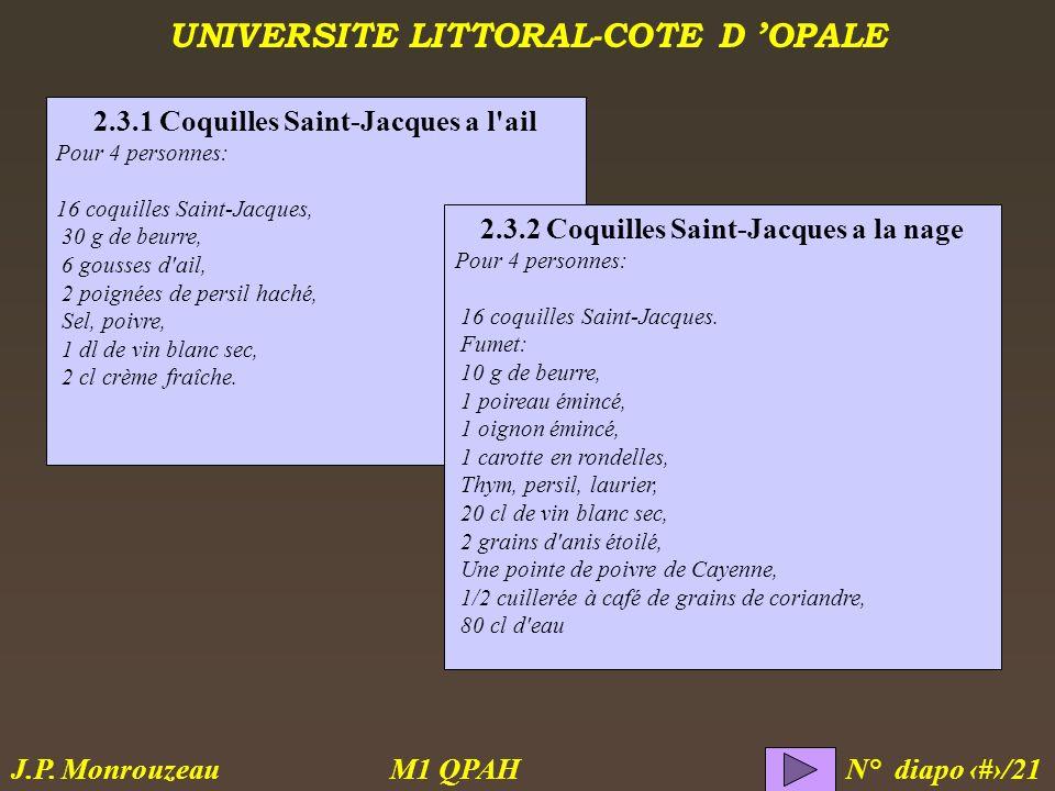 UNIVERSITE LITTORAL-COTE D OPALE M1 QPAH N° diapo 10/21 J.P. Monrouzeau 2.3.1 Coquilles Saint-Jacques a l'ail Pour 4 personnes: 16 coquilles Saint-Jac