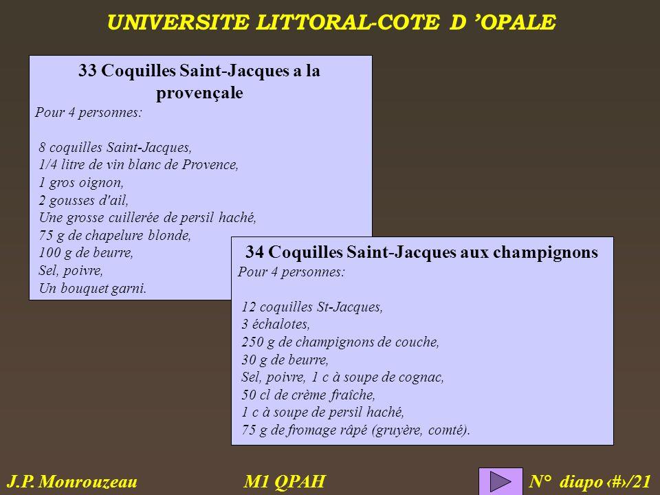 UNIVERSITE LITTORAL-COTE D OPALE M1 QPAH N° diapo 11/21 J.P. Monrouzeau 33 Coquilles Saint-Jacques a la provençale Pour 4 personnes: 8 coquilles Saint