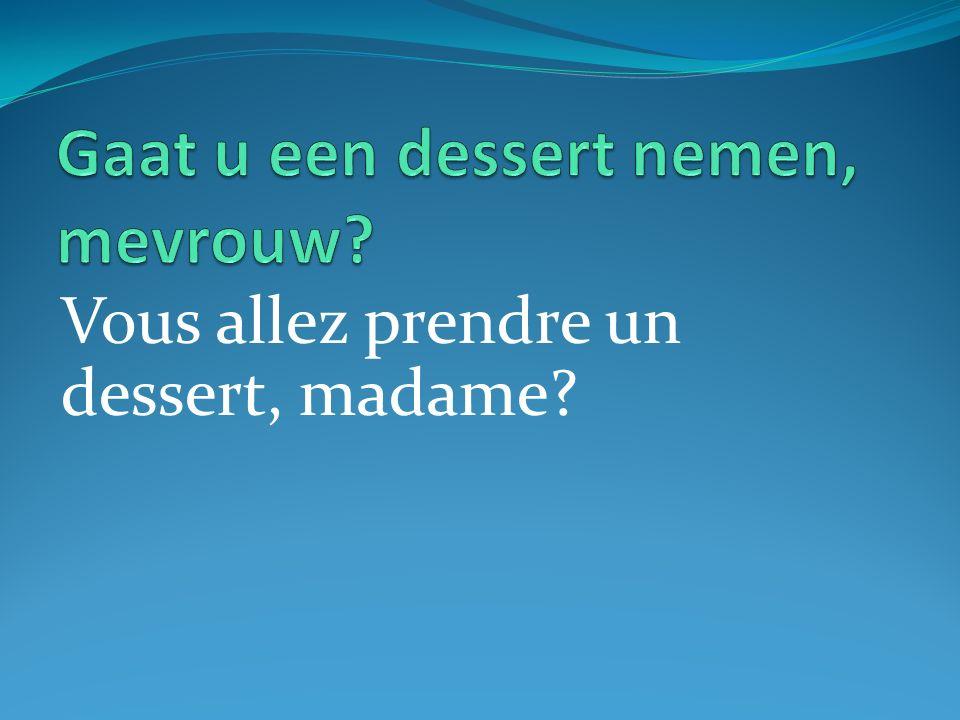 Vous allez prendre un dessert, madame?