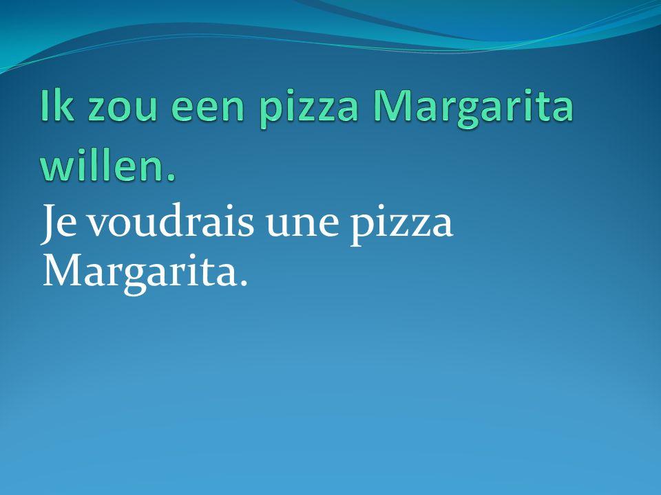 Je voudrais une pizza Margarita.