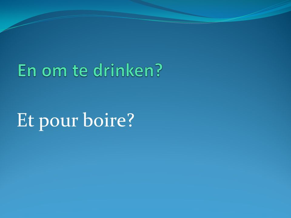 Et pour boire?