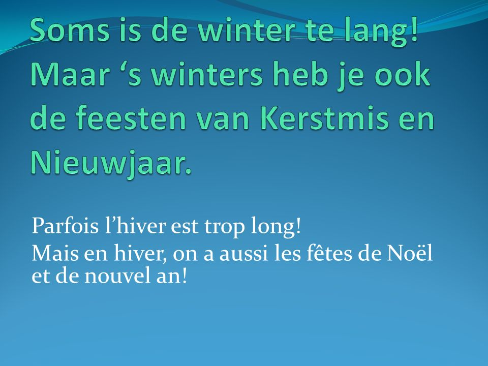 Parfois lhiver est trop long! Mais en hiver, on a aussi les fêtes de Noël et de nouvel an!