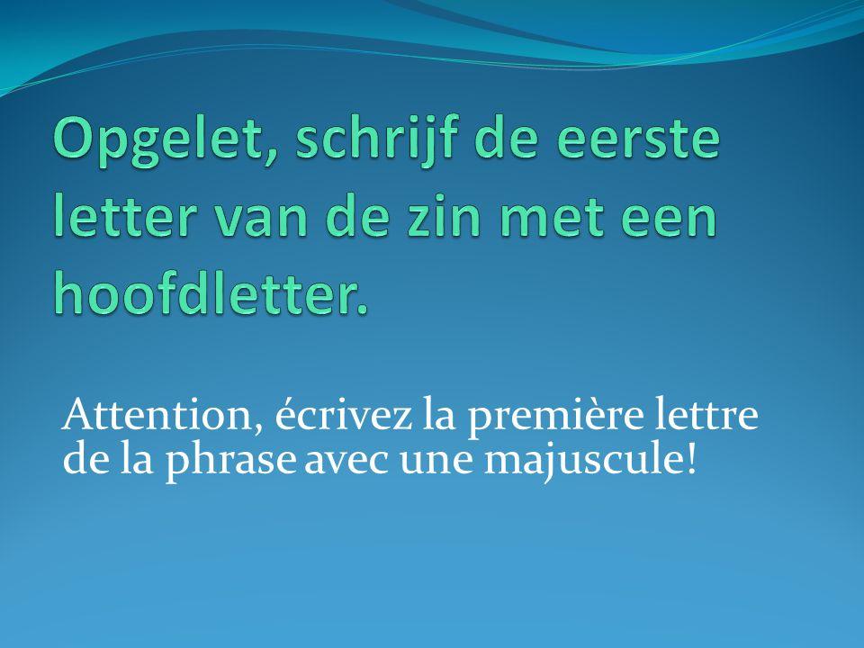 Attention, écrivez la première lettre de la phrase avec une majuscule!