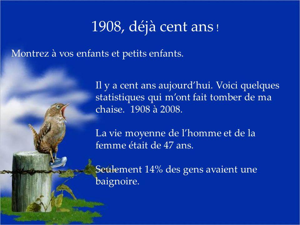 1908, déjà cent ans . Montrez à vos enfants et petits enfants.
