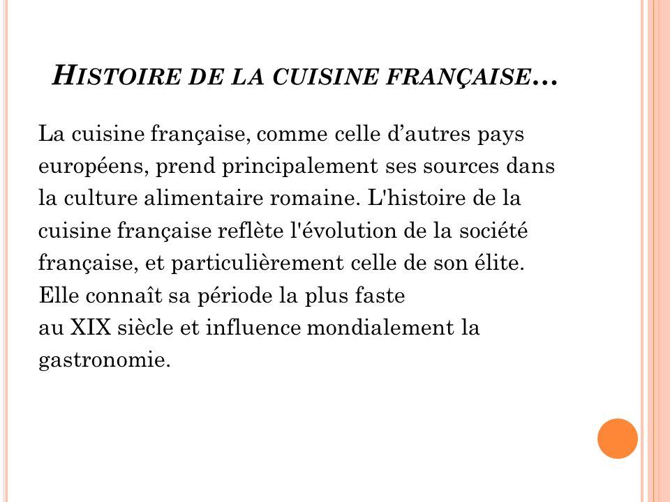 H ISTOIRE DE LA CUISINE FRANÇAISE … La cuisine française, comme celle dautres pays européens, prend principalement ses sources dans la culture aliment