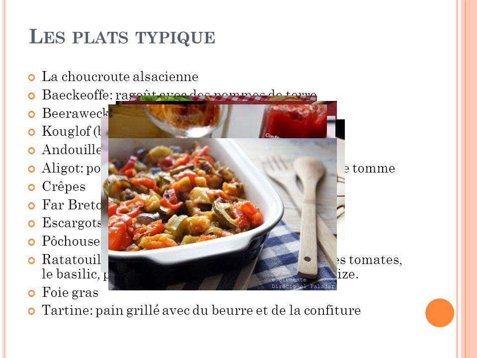 L ES PLATS TYPIQUE La choucroute alsacienne Baeckeoffe: ragoût avec des pommes de terre Beerawecka: gâteau aux fruits Kouglof (brioche) Andouillette d