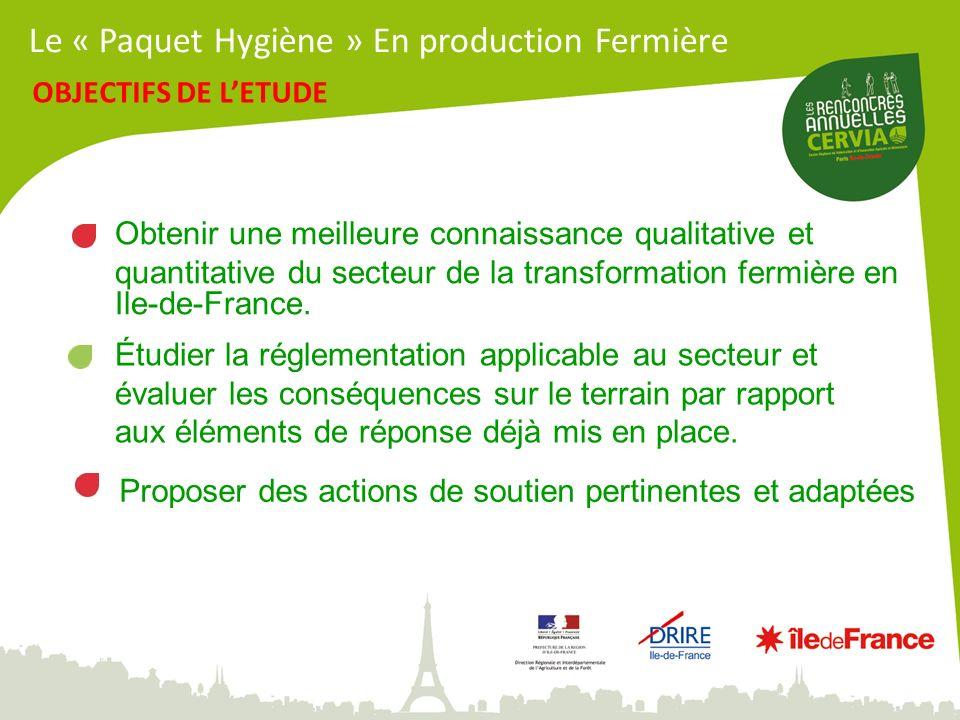 OBJECTIFS DE LETUDE Obtenir une meilleure connaissance qualitative et quantitative du secteur de la transformation fermière en Ile-de-France. Étudier