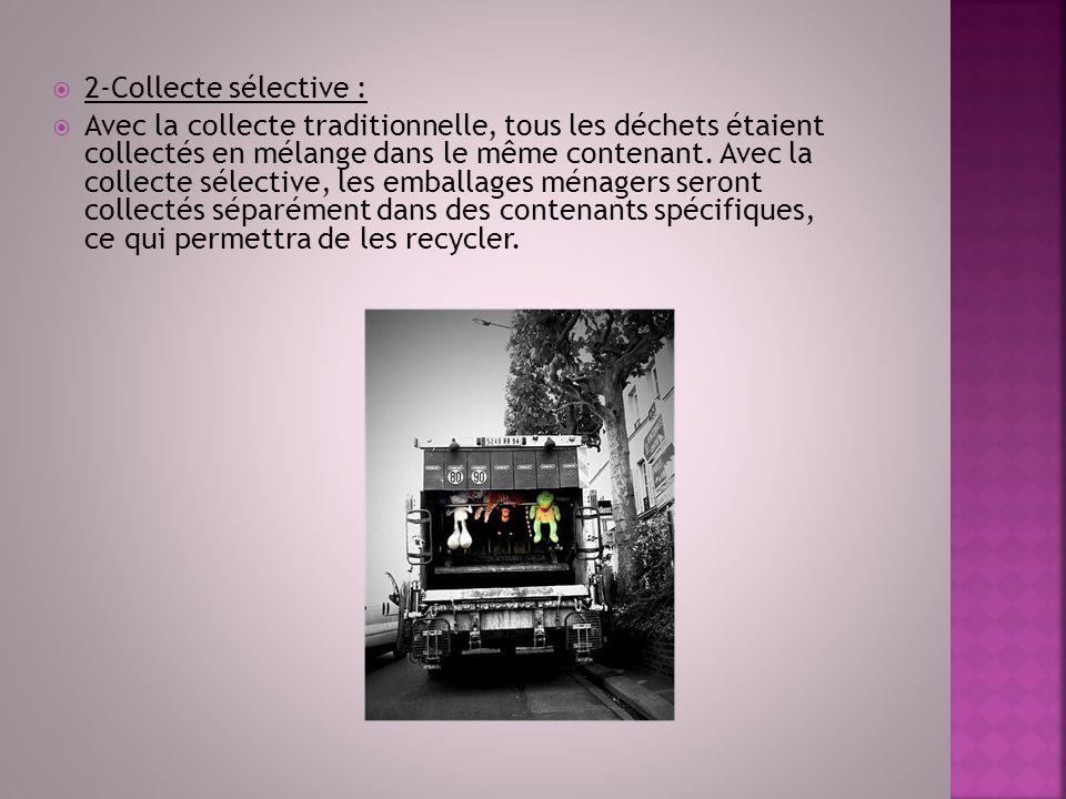 2-Collecte sélective : Avec la collecte traditionnelle, tous les déchets étaient collectés en mélange dans le même contenant. Avec la collecte sélecti